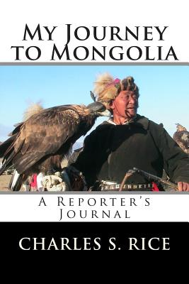 My Journey to Mongolia: A Reporter's Journal, Rice, Charles S