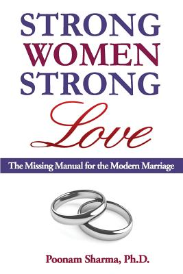 Strong Women, Strong Love: The Missing Manual for the Modern Marriage, Sharma, Dr. Poonam