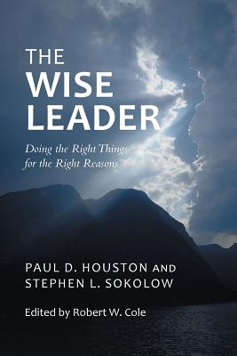 Image for The Wise Leader: Doing the Right Things for the Right Reasons