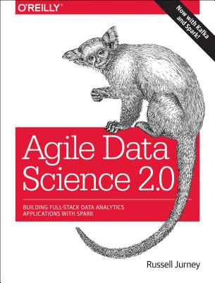 Agile Data Science 2.0: Building Full-Stack Data Analytics Applications with Spark, Jurney, Russell