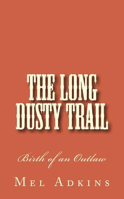 Image for The Long Dusty Trail: Birth of an Outlaw