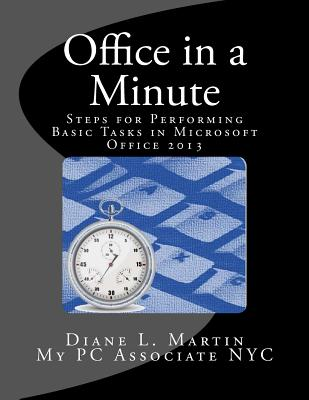 Office in a Minute: Steps for Performing Basic Tasks in Microsoft Office 2013, Martin, Diane L.
