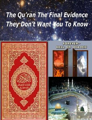 The Qu'ran The Final Evidence They Dont Want You To Know, Fahim, MR. Faisal; Naik, DR. Zakir; Bucaille, Dr. Maurice