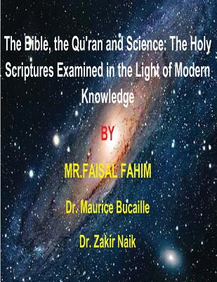 The Bible, the Qu'ran and Science: The Holy Scriptures Examined in the Light of Modern Knowledge: 4 books in 1, Fahim, Mr. Faisal; Bucaille, Dr. Maurice; Naik, Dr. Zakir