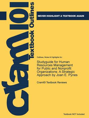 Studyguide for Human Resources Management for Public and Nonprofit Organizations: A Strategic Approach by Pynes, Joan E., ISBN 9781118398623, Cram101 Textbook Reviews