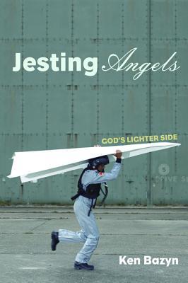 Jesting Angels: God's Lighter Side, Ken Bazyn