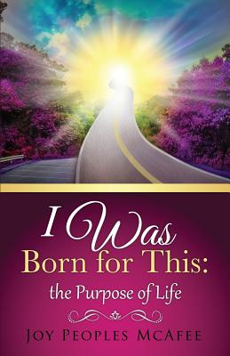 I Was Born for This: the Purpose of Life, McAfee, Joy Peoples