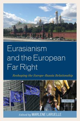 Image for Eurasianism and the European Far Right: Reshaping the Europe-Russia Relationship