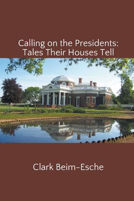 Image for Calling on the Presidents: Tales Their Houses Tell