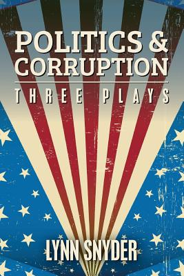 Image for Politics and Corruption: Three Plays