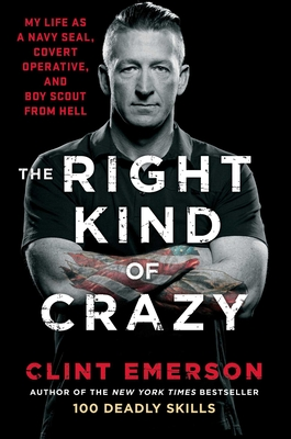 Image for The Right Kind of Crazy: My Life as a Navy SEAL, Covert Operative, and Boy Scout from Hell