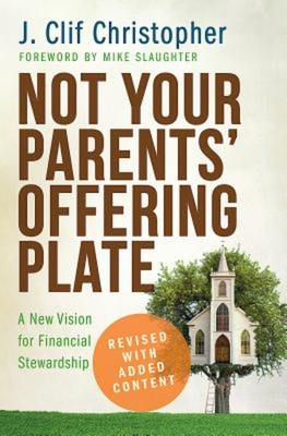 Image for Not Your Parents' Offering Plate: A New Vision for Financial Stewardship