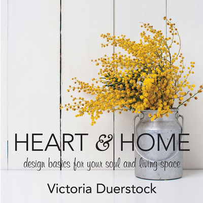 Image for Heart & Home: Design Basics for Your Soul and Living Space