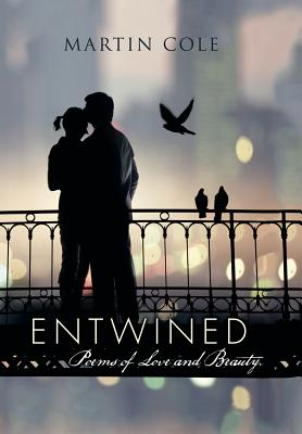 Entwined: Poems of Love and Beauty., Cole, Martin