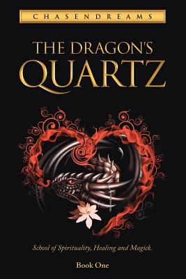 The Dragon's Quartz: School of spirituality, healing and magick. Book One, Chasendreams, .