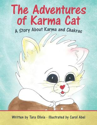 The Adventures of Karma Cat: A Story about Karma and Chakras, Olivia, Tara
