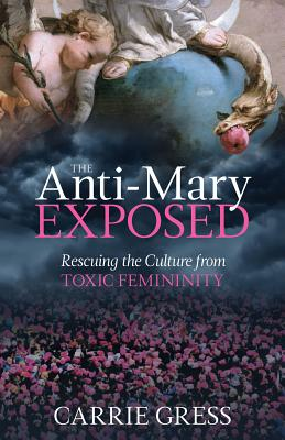 Image for The Anti-Mary Exposed: Rescuing the Culture from Toxic Femininity