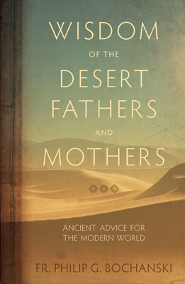 Image for Wisdom of the Desert Fathers and Mothers: Ancient Advice for the Modern World
