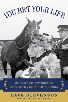 Image for You Bet Your Life: My Incredible Adventures in Horse Racing and Offshore Betting