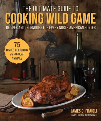 Image for ULTIMATE GUIDE TO COOKING WILD GAME: RECIPES AND TECHNIQUES FOR EVERY NORTH AMERICAN HUNTER