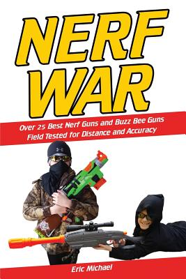 Image for Nerf War: Over 25 Best Nerf Blasters Field Tested for Distance and Accuracy! Plus, Nerf Gun Safety, Setting Up Nerf Wars, Nerf Mods and Buying Nerf Blasters for Cheap (Nerf Blaster Guide) (Volume 1)