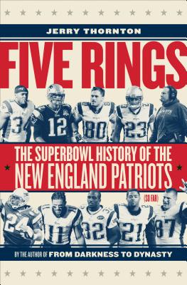 Image for Five Rings: The Super Bowl History of the New England Patriots (So Far)