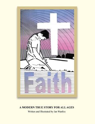 Faith: A Modern True Story for All Ages, Wanliss, Ian