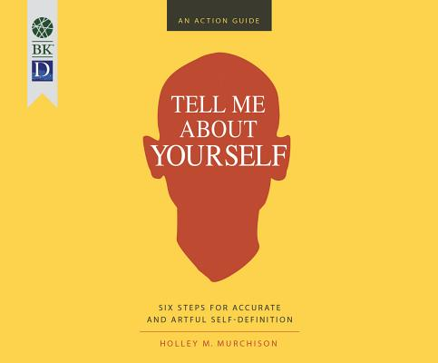 Image for Tell Me About Yourself: Six Steps for Accurate and Artful Self-Definition