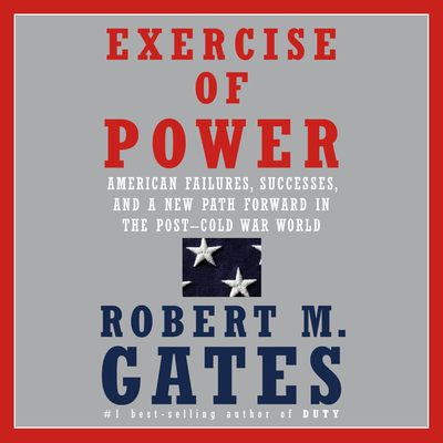 Image for Exercise of Power: American Failures, Successes, and a New Path Forward in the Post-Cold War World