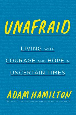 Image for Unafraid  Living with Courage and Hope in Uncertain Times