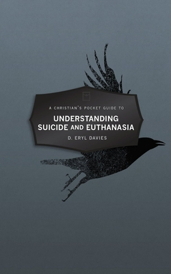 Image for Christian's Pocket Guide to Understanding Suicide and Euthanasia: A Contemporary and Biblical Perspective (Pocket Guides)