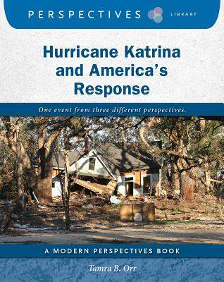Hurricane Katrina and America's Response (Perspectives Library: Modern Perspectives), Orr, Tamra