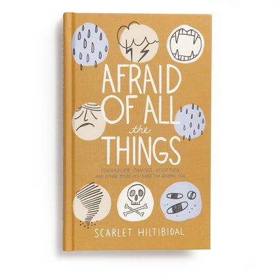 Image for Afraid of All the Things: Tornadoes, Cancer, Adoption, and Other Stuff You Need the Gospel For