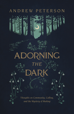 Image for Adorning the Dark: Thoughts on Community, Calling, and the Mystery of Making