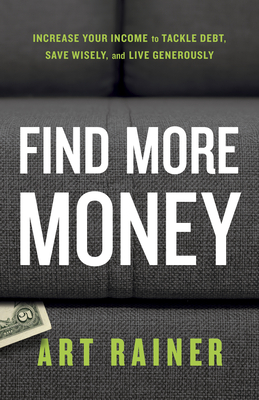 Image for Find More Money: Increase Your Income to Tackle Debt, Save Wisely, and Live Generously