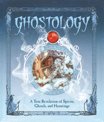 Image for Ghostology: A True Revelation of Spirits, Ghouls, and Hauntings (Ologies)
