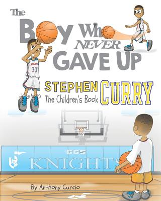 Image for Stephen Curry: The Children's Book: The Boy Who Never Gave Up