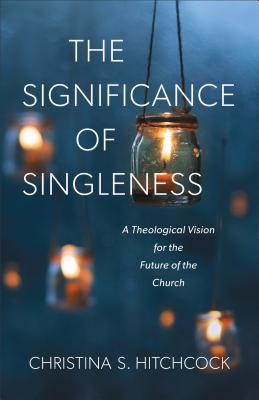 Image for The Significance of Singleness: A Theological Vision for the Future of the Church