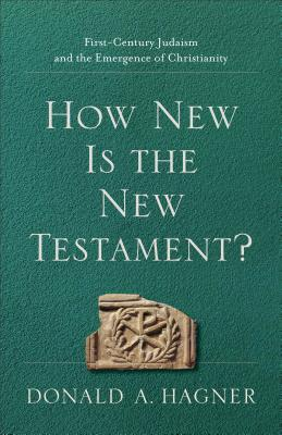 Image for How New Is the New Testament?: First-Century Judaism and the Emergence of Christianity