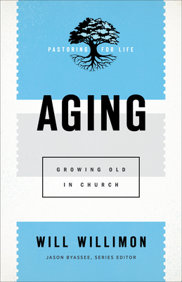 Image for Aging (Pastoring for Life: Theological Wisdom for Ministering Well)