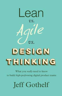 Image for Lean vs Agile vs Design Thinking: What you really need to know to build high-performing digital product teams