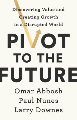 Image for Pivot to the Future: Discovering Value and Creating Growth in a Disrupted World