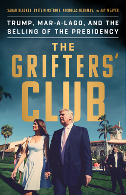 Image for The Grifter's Club: Trump, Mar-a-Lago, and the Selling of the Presidency