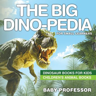 Image for The Big Dino-pedia for Small Learners - Dinosaur Books for Kids | Children's Animal Books
