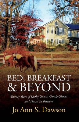 Image for BED, BREAKFAST & BEYOND: TWENTY YEARS OF KOOKY GUESTS, GENTLY GHOSTS, AND HORSES IN BETWEEN