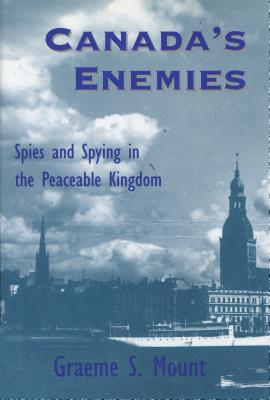 Image for Canada's Enemies: Spies and Spying in the Peaceable Kingdom