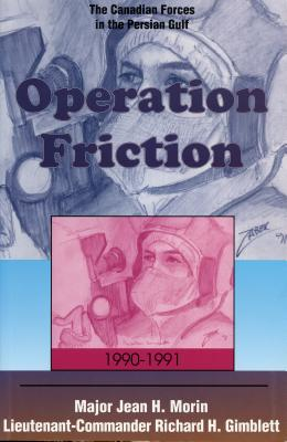 Operation Friction 1990-1991: The Canadian Forces in the Persian Gulf, Morin, Jean H.; Gimblett, Richard H.