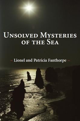 Unsolved Mysteries of the Sea (Mysteries and Secrets), Fanthorpe, Lionel and Patricia