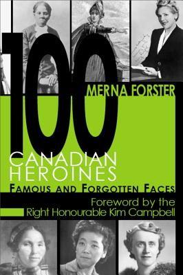 Image for 100 Canadian Heroines: Famous And Forgotten Faces