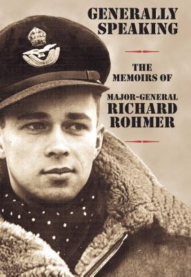 Generally Speaking: The Memoirs of Major-General Richard Rohmer, ROHMER, Richard